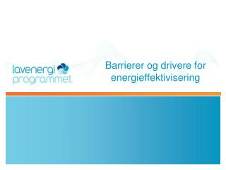 Barrierer og drivere for energieffektivisering