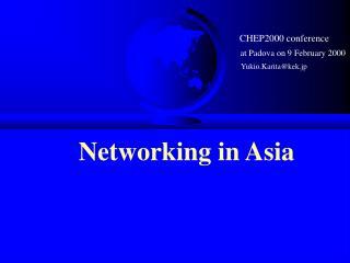 CHEP2000 conference at Padova on 9 February 2000 Yukio.Karita@kek.jp Networking in Asia