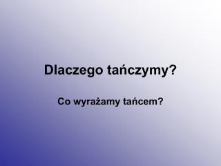 Dlaczego tańczymy?