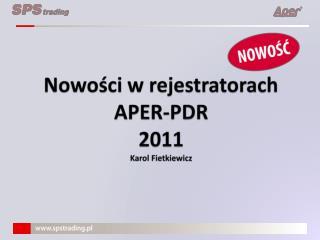 Nowości w rejestratorach  APER-PDR 2011 Karol Fietkiewicz