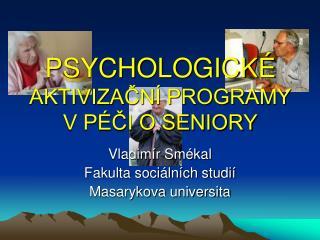 PSYCHOLOGICKÉ  AKTIVIZAČNÍ PROGRAMY V PÉČI O SENIORY