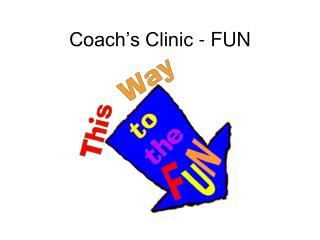 Coach's Clinic - FUN