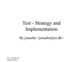 Test - Strategy and Implementation