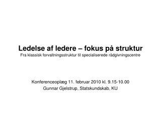 Konferenceopl�g 11. februar 2010 kl. 9.15-10.00 Gunnar Gjelstrup, Statskundskab, KU
