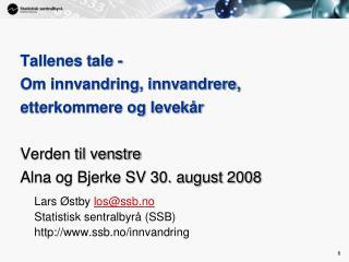 Lars Østby  los@ssb.no Statistisk sentralbyrå (SSB) ssb.no/innvandring