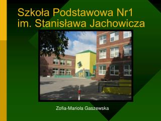 Szkoła Podstawowa Nr1 im. Stanisława Jachowicza