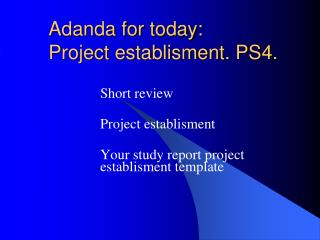 Adanda for today: Project establisment. PS4.