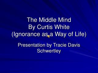 The Middle Mind By Curtis White (Ignorance as a Way of Life)