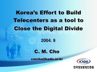 Korea�s Effort to Build  Telecenters as a tool to  Close the Digital Divide