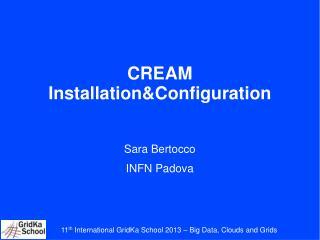 CREAM Installation&Configuration Sara Bertocco INFN Padova