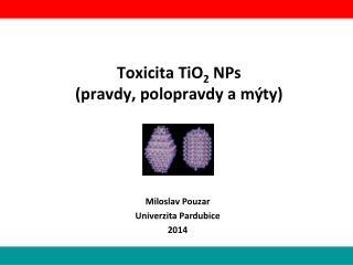 Toxicita TiO 2  NPs (pravdy, polopravdy a mýty)