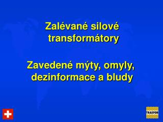 Zalévané silové  transformátory Zavedené mýty, omyly,  dezinformace a bludy