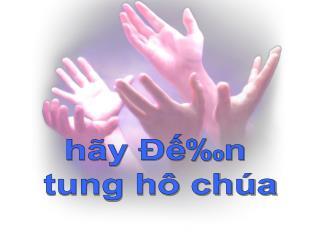 HÃY ĐẾN TUNG HÔ #