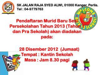 Pendaftaran Murid Baru Sesi Persekolahan Tahun 2013 (Tahun 1 dan Pra Sekolah) akan diadakan pada: