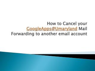 How to Cancel your  GoogleApps@Umaryland  Mail Forwarding to another email account