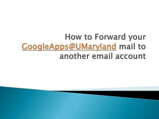 How to Forward your  GoogleApps@UMaryland  mail to another email account