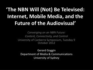 'The NBN Will (Not) Be Televised: Internet, Mobile Media, and the Future of the Audiovisual'
