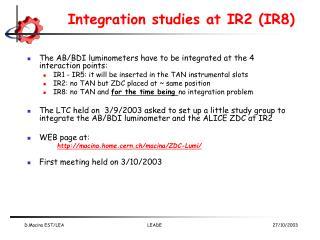 Integration studies at IR2 (IR8)