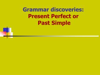 Grammar discoveries:  Present Perfect or  Past Simple