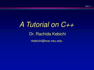A Tutorial on C++ Dr. Rachida Kebichi rkebichi@ece.neu