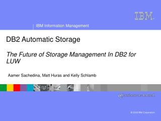 DB2 Automatic Storage The Future of Storage Management In DB2 for LUW