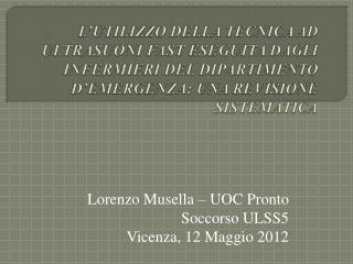 Lorenzo Musella – UOC Pronto Soccorso ULSS5 Vicenza, 12 Maggio 2012