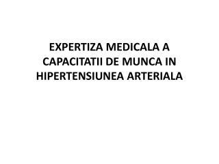 EXPERTIZA MEDICALA A CAPACITATII DE MUNCA IN HIPERTENSIUNEA ARTERIALA