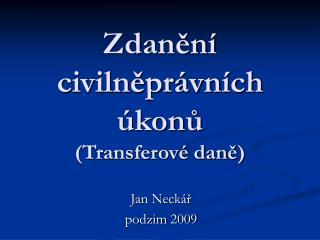 Zdanění civilněprávních úkonů  (Transferové daně)