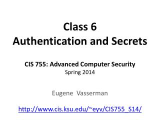 Class 6 Authentication and Secrets CIS 755: Advanced Computer Security Spring 2014