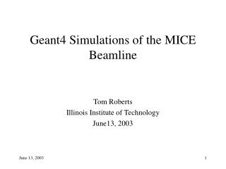 Geant4 Simulations of the MICE Beamline