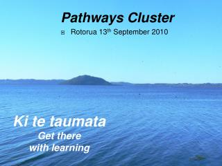 Pathways Cluster Rotorua  13 th  September 2010