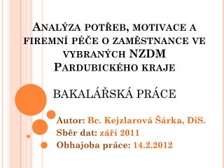 Autor:  Bc.  Kejzlarová  Šárka,  DiS . Sběr dat: září 2011 Obhajoba práce:  14.2.2012
