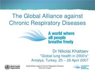 The Global Alliance against Chronic Respiratory Diseases