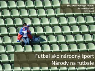 Futbal ako národný šport Národy na futbale