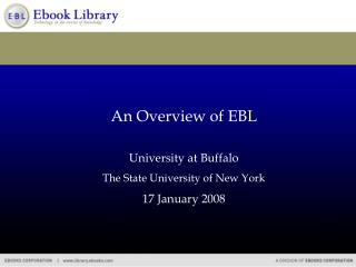 An Overview of EBL University at Buffalo The State University of New York 17 January 2008