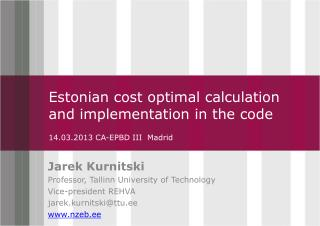 Estonian cost optimal calculation and implementation in the code  14.03.2013 CA -EPBD III   Madrid
