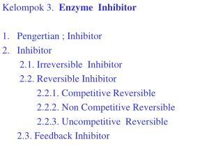 Kelompok 3.   Enzyme  Inhibitor Pengertian ; Inhibitor Inhibitor