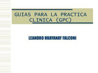 GUIAS PARA LA PRACTICA CLINICA (GPC)