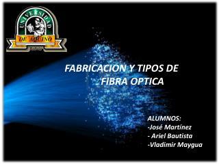 FABRICACION Y TIPOS DE          FIBRA OPTICA