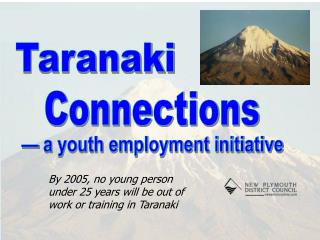 By 2005, no young person under 25 years will be out of work or training in Taranaki