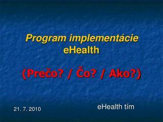 Program implementácie  eHealth (Prečo? / Čo? / Ako?)