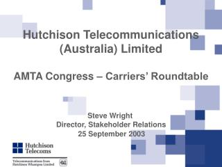 Hutchison Telecommunications (Australia) Limited  AMTA Congress – Carriers' Roundtable