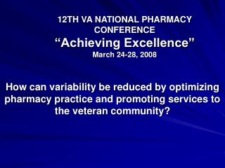 "12TH VA NATIONAL PHARMACY CONFERENCE ""Achieving Excellence"" March 24-28, 2008"