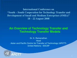 An Overview of Technology Transfer and Technology Transfer Models  Dr. K. Ramanathan Head Asian and Pacific Centre for T