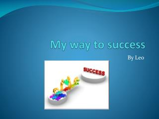 My way to success