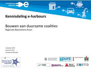 Kennisdeling e-harbours Bouwen aan duurzame coalities Regionale Bijeenkomst Assen