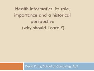 Health Informatics  its role, importance and a historical perspective  (why should I care ?)