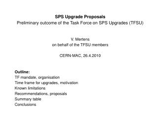 SPS Upgrade Proposals Preliminary outcome of the Task Force on SPS Upgrades (TFSU) V. Mertens