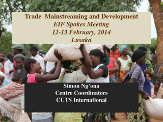Trade  Mainstreaming and Development EIF Spokes Meeting  12-13 February, 2014  Lusaka