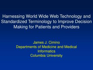 James J. Cimino Departments of Medicine and Medical Informatics Columbia University